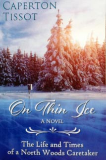On Thin Ice. A Novel. The Life and Times of a North Woods Caretaker by Caperton Tissot